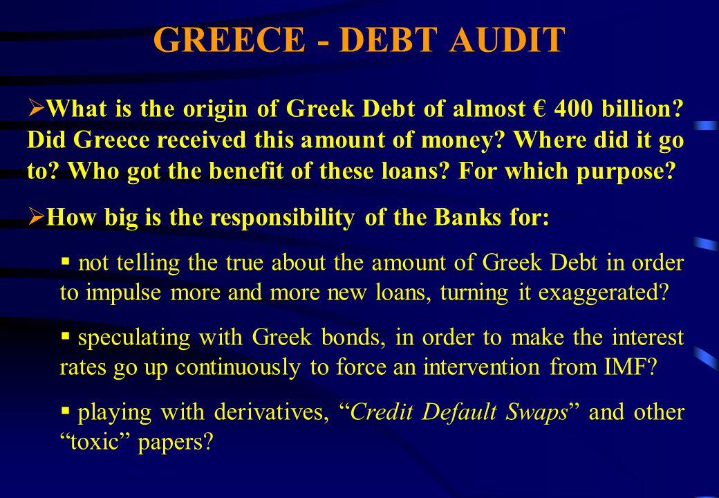 GREECE - DEBT AUDIT  What is the origin of Greek Debt of almost € 400 billion.