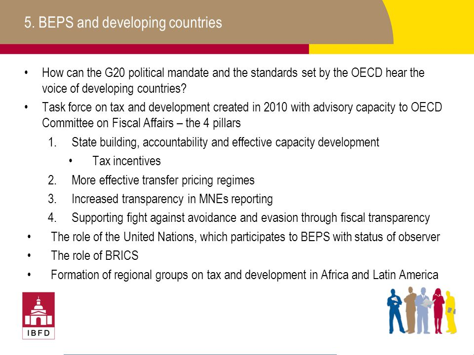 5. BEPS and developing countries How can the G20 political mandate and the standards set by the OECD hear the voice of developing countries? Task forc