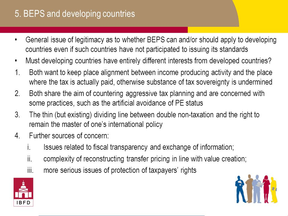 5. BEPS and developing countries General issue of legitimacy as to whether BEPS can and/or should apply to developing countries even if such countries