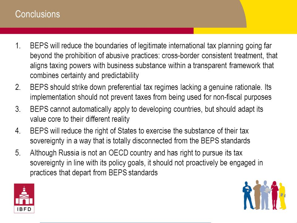 Conclusions 1.BEPS will reduce the boundaries of legitimate international tax planning going far beyond the prohibition of abusive practices: cross-bo