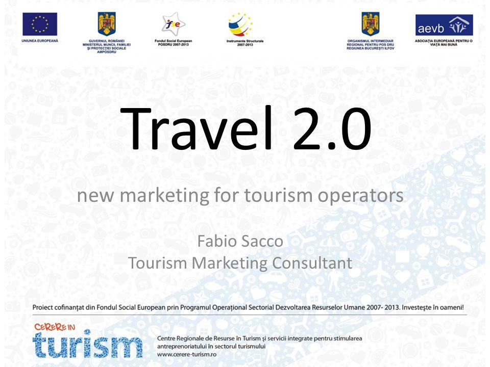 Travel 2.0 new marketing for tourism operators Fabio Sacco Tourism Marketing Consultant