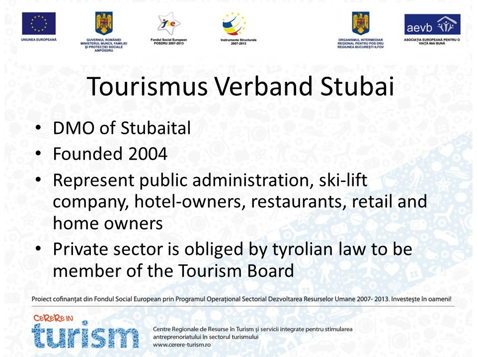 DMO of Stubaital Founded 2004 Represent public administration, ski-lift company, hotel-owners, restaurants, retail and home owners Private sector is o
