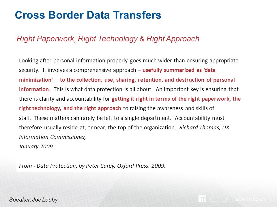 Cross Border Data Transfers Looking after personal information properly goes much wider than ensuring appropriate security. It involves a comprehensiv