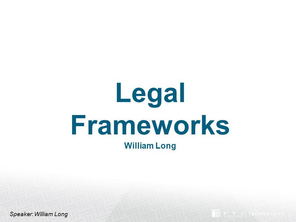 Legal Frameworks William Long Speaker: William Long