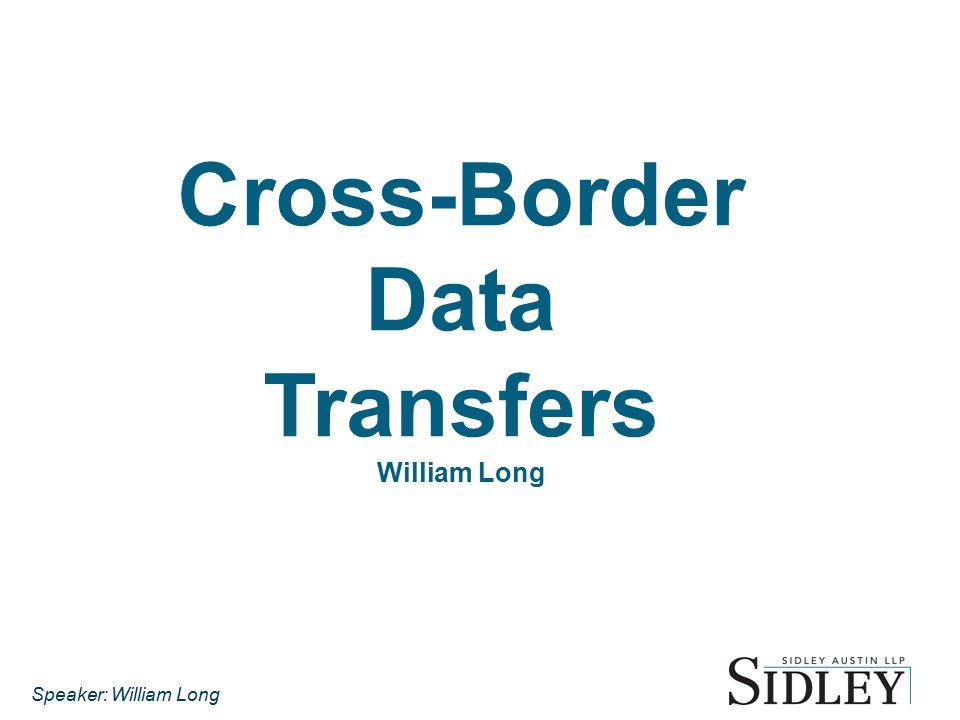 Cross-Border Data Transfers William Long Speaker: William Long