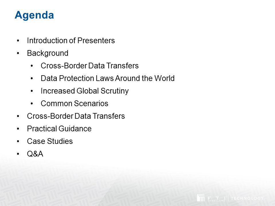 Agenda Introduction of Presenters Background Cross-Border Data Transfers Data Protection Laws Around the World Increased Global Scrutiny Common Scenar