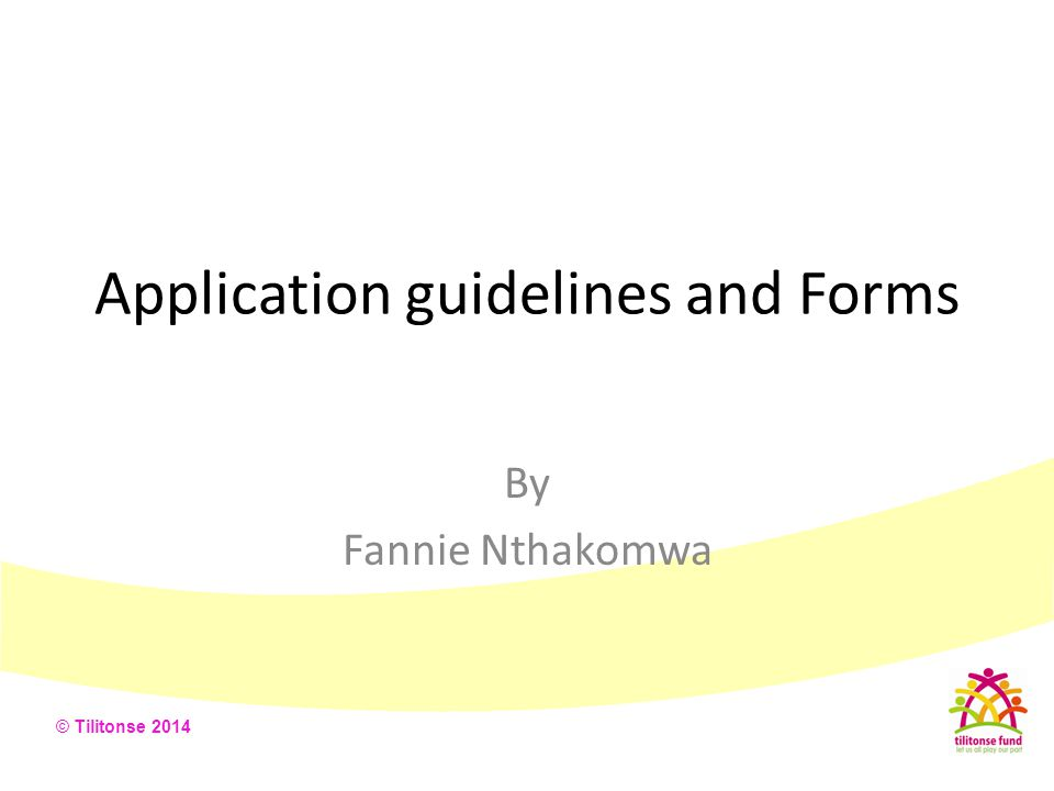 © Tilitonse 2014 Application guidelines and Forms By Fannie Nthakomwa