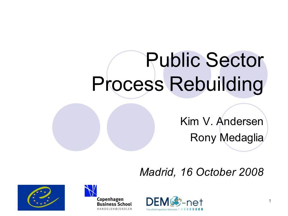 1 Public Sector Process Rebuilding Kim V. Andersen Rony Medaglia Madrid, 16 October 2008