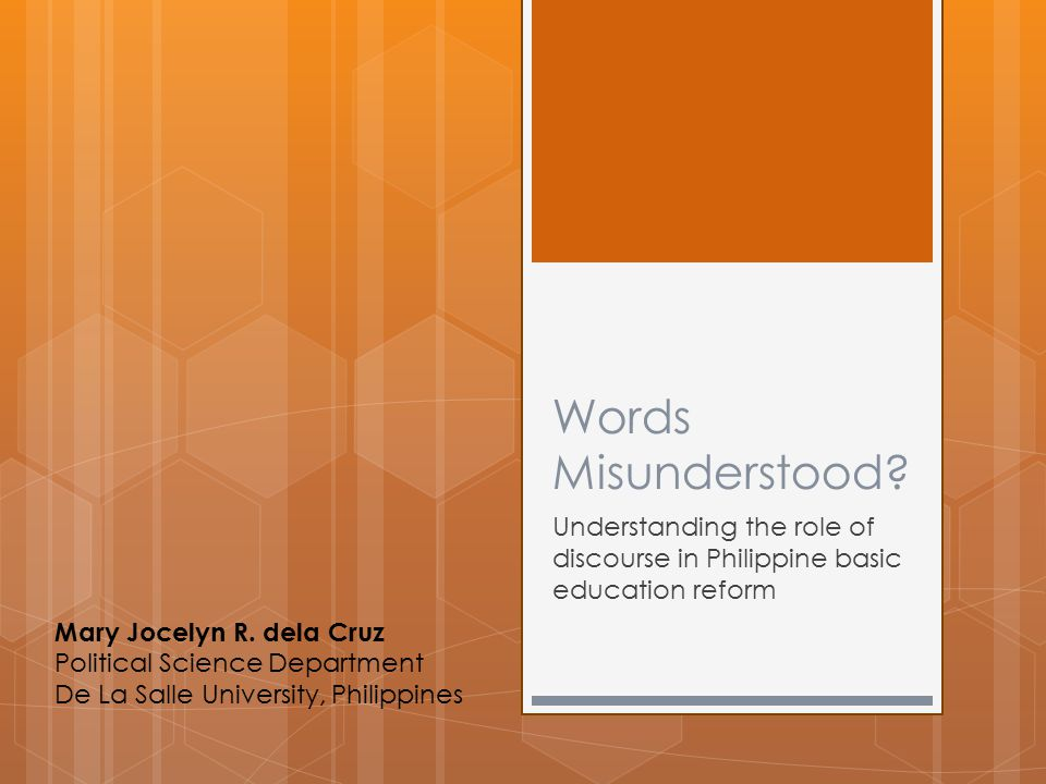 Words Misunderstood? Understanding the role of discourse in Philippine basic education reform Mary Jocelyn R. dela Cruz Political Science Department D