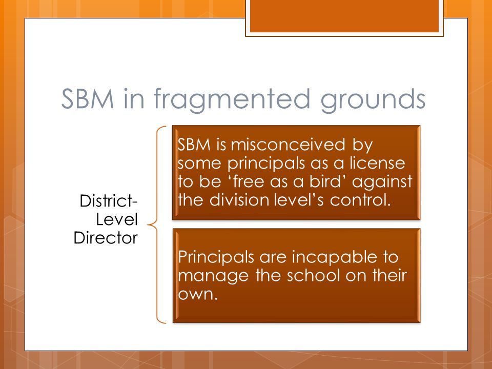 SBM in fragmented grounds District- Level Director SBM is misconceived by some principals as a license to be 'free as a bird' against the division level's control.