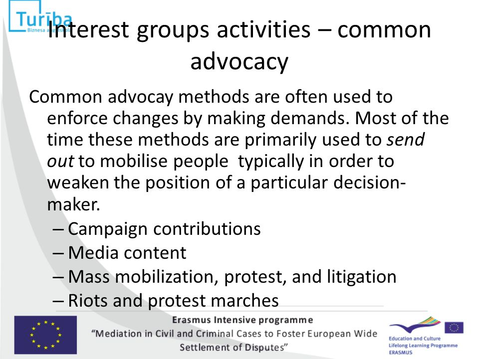 Interest groups activities – common advocacy Common advocay methods are often used to enforce changes by making demands.
