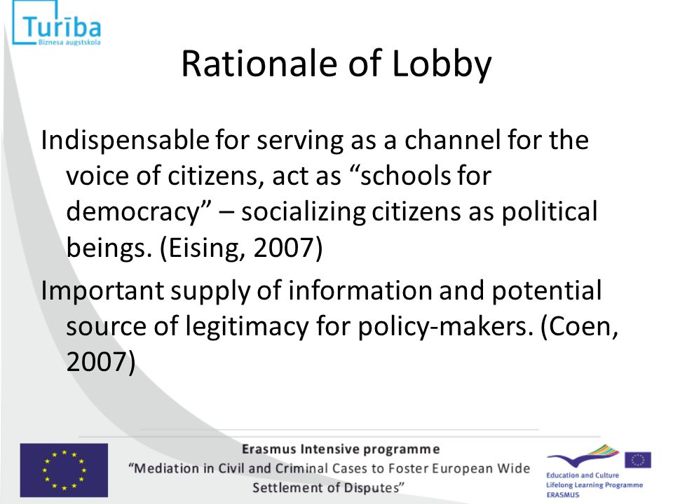 Rationale of Lobby Indispensable for serving as a channel for the voice of citizens, act as schools for democracy – socializing citizens as political beings.
