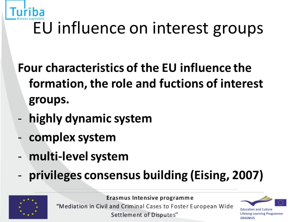 EU influence on interest groups Four characteristics of the EU influence the formation, the role and fuctions of interest groups. -highly dynamic syst