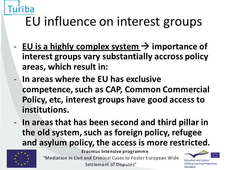 EU influence on interest groups -EU is a highly complex system  importance of interest groups vary substantially accross policy areas, which result i