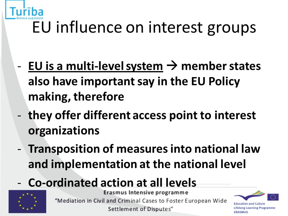 EU influence on interest groups -EU is a multi-level system  member states also have important say in the EU Policy making, therefore -they offer dif