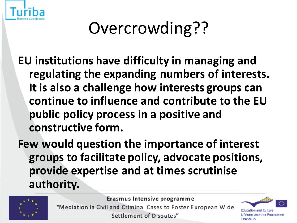 Overcrowding?? EU institutions have difficulty in managing and regulating the expanding numbers of interests. It is also a challenge how interests gro