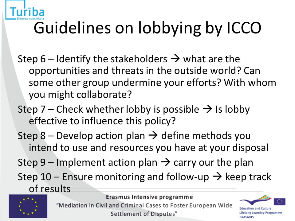 Guidelines on lobbying by ICCO Step 6 – Identify the stakeholders  what are the opportunities and threats in the outside world? Can some other group