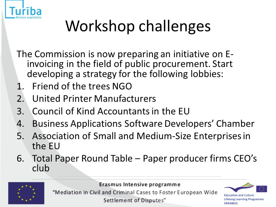 Workshop challenges The Commission is now preparing an initiative on E- invoicing in the field of public procurement. Start developing a strategy for