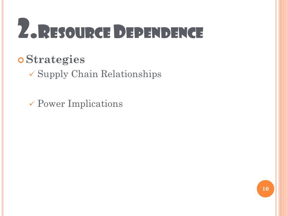 2. R ESOURCE D EPENDENCE Strategies Supply Chain Relationships Power Implications 10