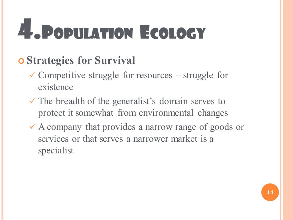 4. P OPULATION E COLOGY Strategies for Survival Competitive struggle for resources – struggle for existence The breadth of the generalist's domain ser
