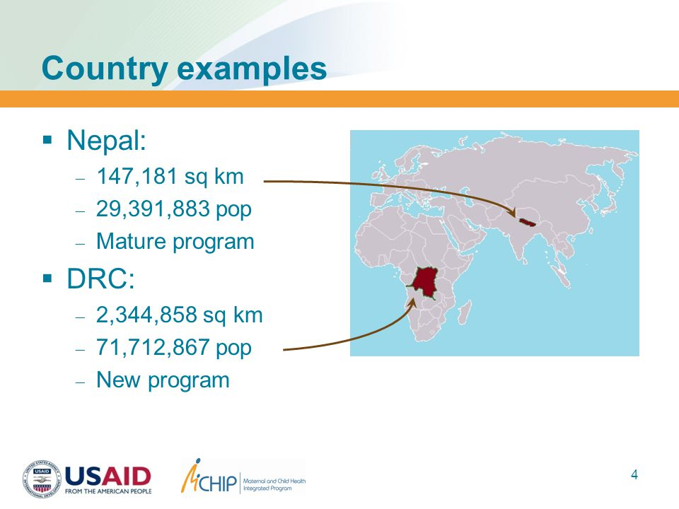 Country examples  Nepal:  147,181 sq km  29,391,883 pop  Mature program  DRC:  2,344,858 sq km  71,712,867 pop  New program 4