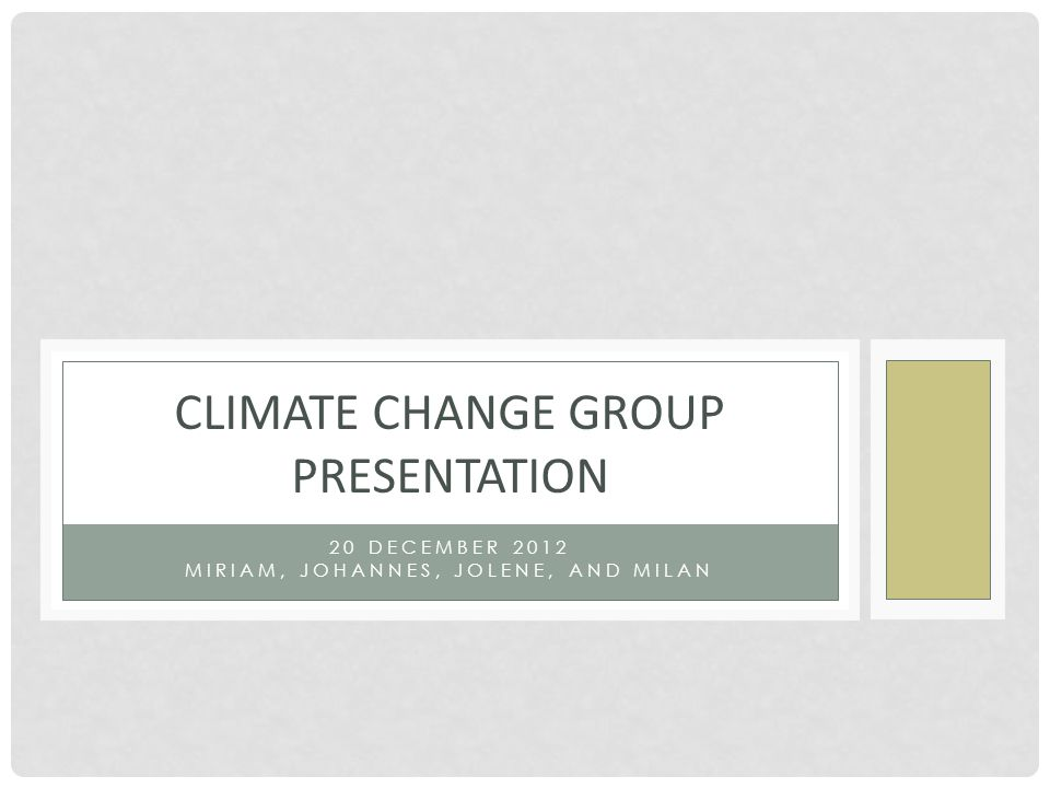 OUTLINE 1 - Introduction (Miriam and Jolene) 2 - Milan: climate change and democratic legitimacy 3 - Miriam: effectiveness of market-driven governance mechanisms 4 - Johannes: Implications of the German energy-turnaround for the EU 5 - Jolene: Gender and climate change adaptation