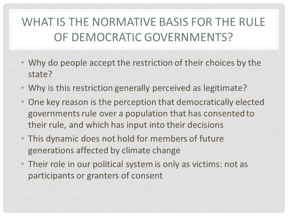 WHAT IS THE NORMATIVE BASIS FOR THE RULE OF DEMOCRATIC GOVERNMENTS.