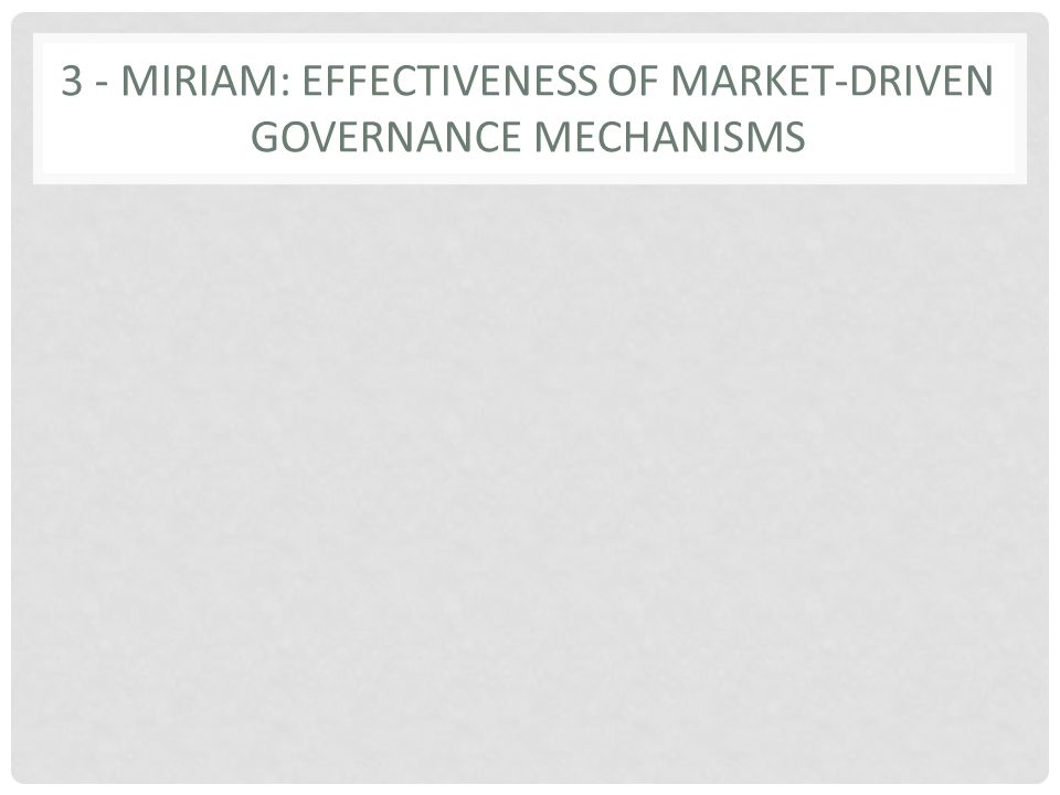 3 - MIRIAM: EFFECTIVENESS OF MARKET-DRIVEN GOVERNANCE MECHANISMS