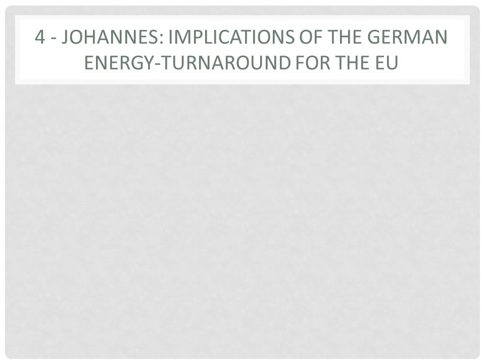4 - JOHANNES: IMPLICATIONS OF THE GERMAN ENERGY-TURNAROUND FOR THE EU