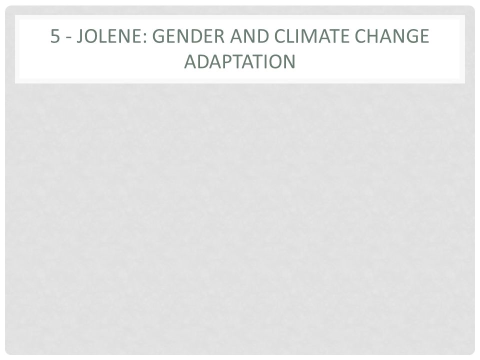 5 - JOLENE: GENDER AND CLIMATE CHANGE ADAPTATION
