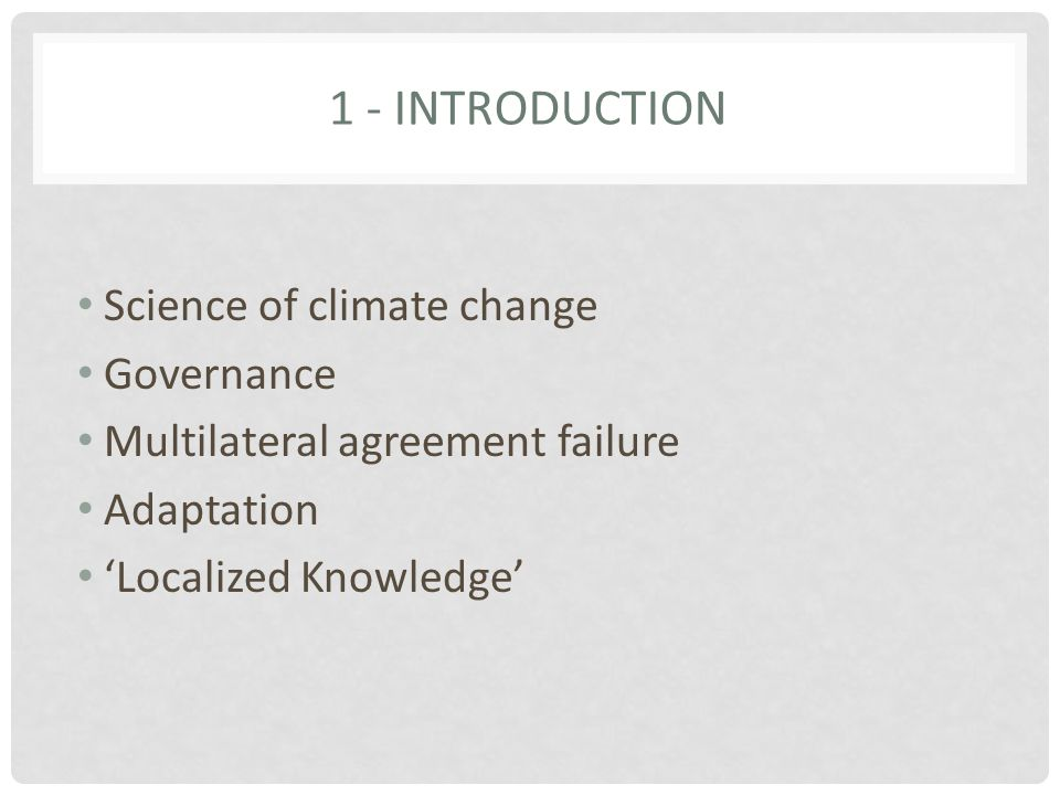 1 - INTRODUCTION Science of climate change Governance Multilateral agreement failure Adaptation 'Localized Knowledge'