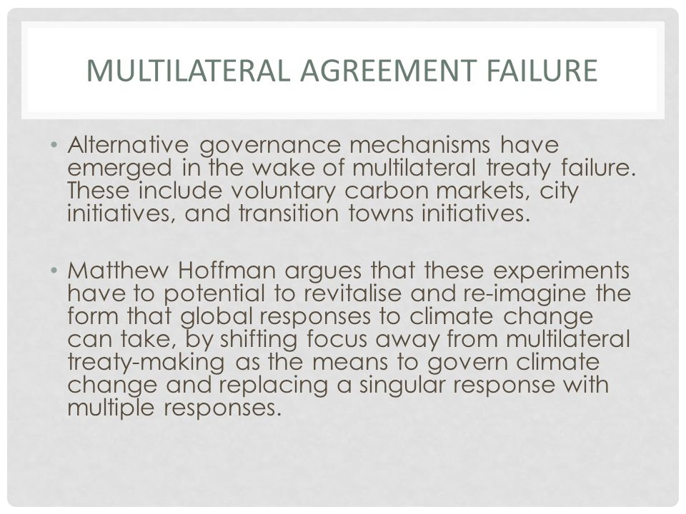 MULTILATERAL AGREEMENT FAILURE Alternative governance mechanisms have emerged in the wake of multilateral treaty failure.