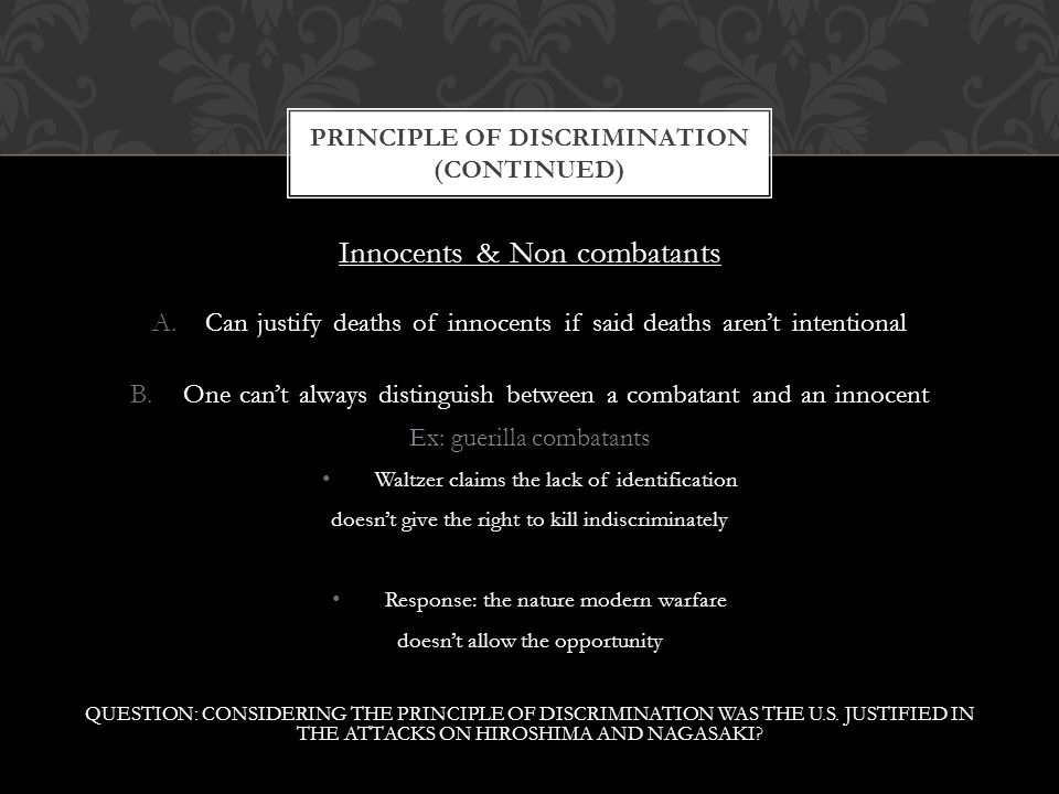 Innocents & Non combatants A.Can justify deaths of innocents if said deaths aren't intentional B.One can't always distinguish between a combatant and