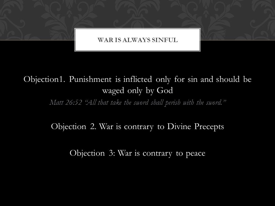 """Objection1. Punishment is inflicted only for sin and should be waged only by God Matt 26:52 """"All that take the sword shall perish with the sword."""" Obj"""