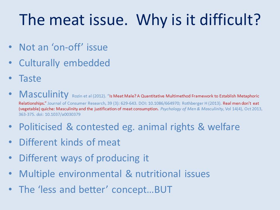 """The meat issue. Why is it difficult? Not an 'on-off' issue Culturally embedded Taste Masculinity Rozin et al (2012). """"Is Meat Male? A Quantitative Mul"""