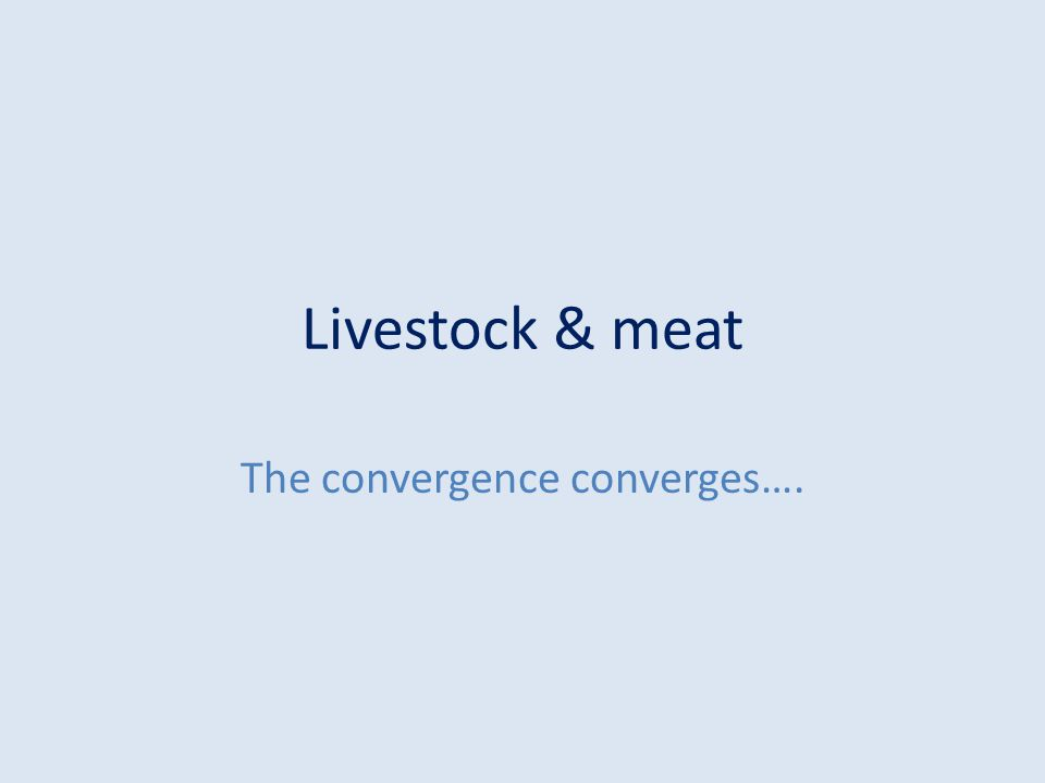Livestock & meat The convergence converges….
