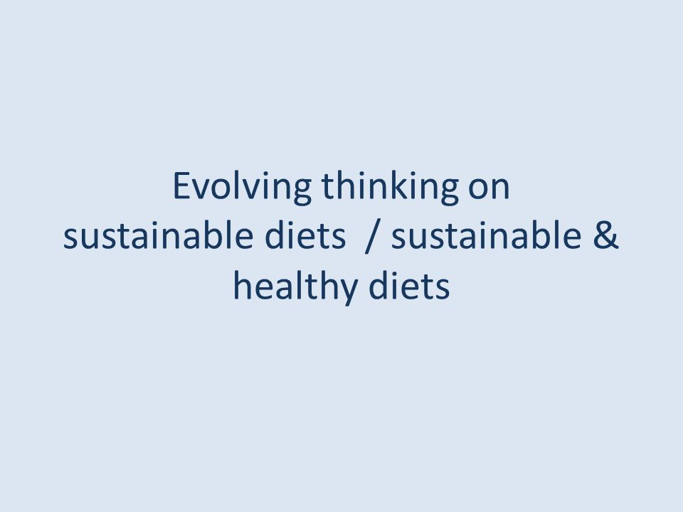 Evolving thinking on sustainable diets / sustainable & healthy diets