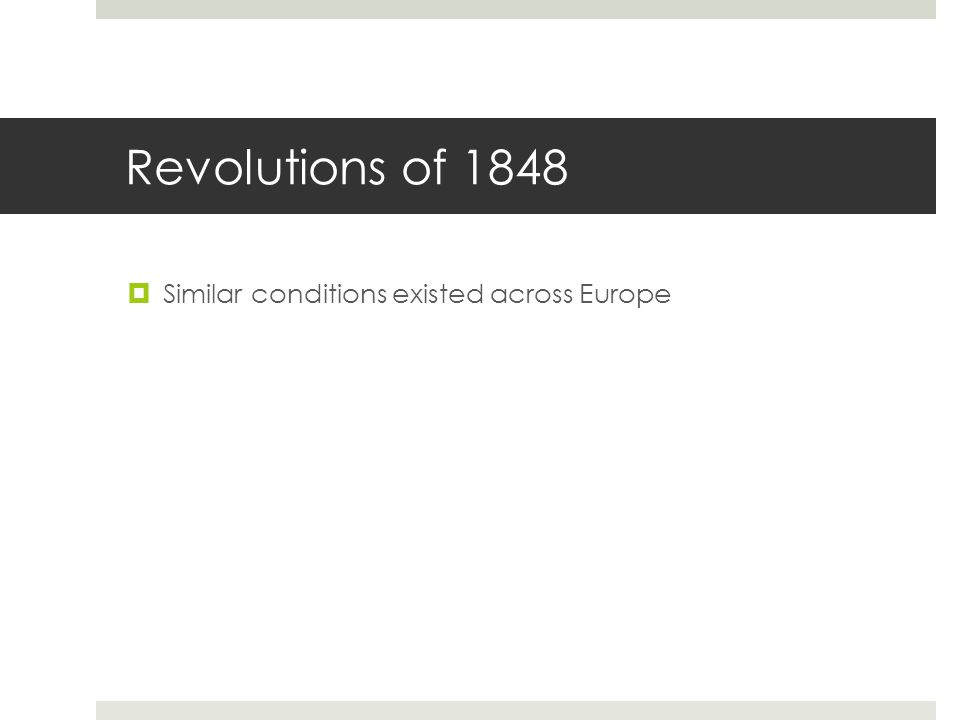 Revolutions of 1848  Similar conditions existed across Europe
