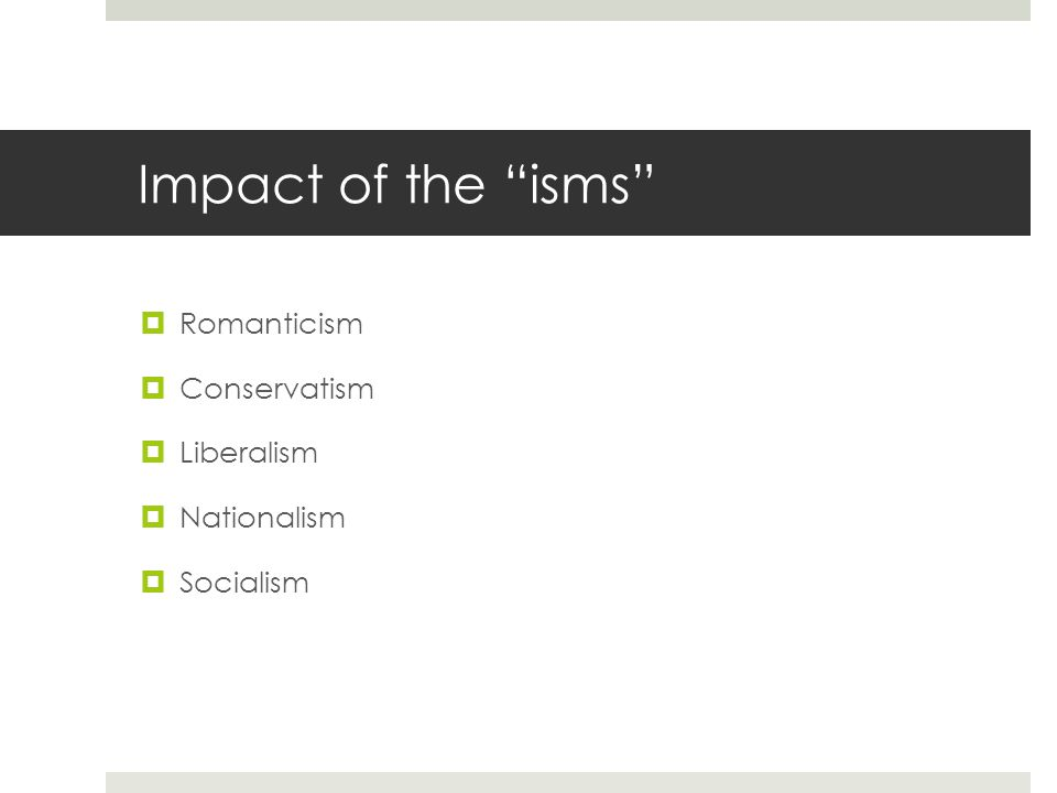 """Impact of the """"isms""""  Romanticism  Conservatism  Liberalism  Nationalism  Socialism"""