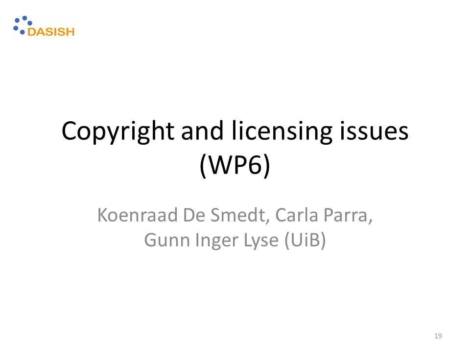 Copyright and licensing issues (WP6) Koenraad De Smedt, Carla Parra, Gunn Inger Lyse (UiB) 19