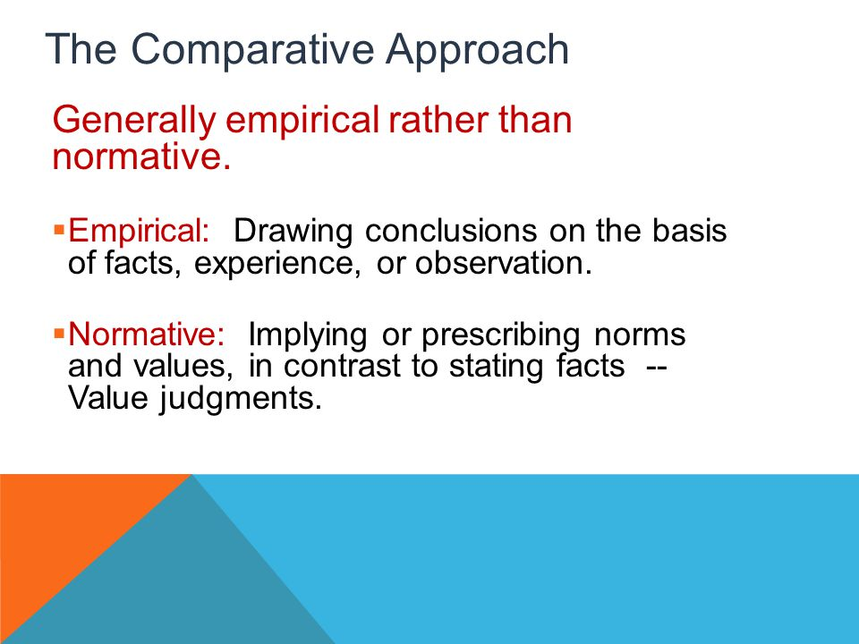 The Comparative Approach Generally empirical rather than normative.