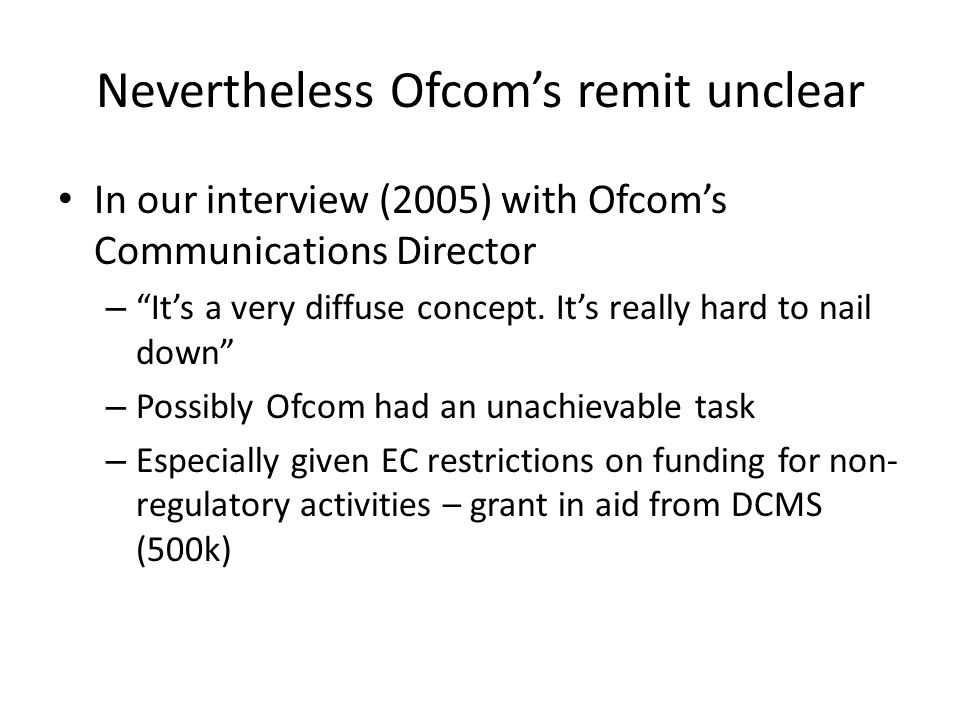Nevertheless Ofcom's remit unclear In our interview (2005) with Ofcom's Communications Director – It's a very diffuse concept.