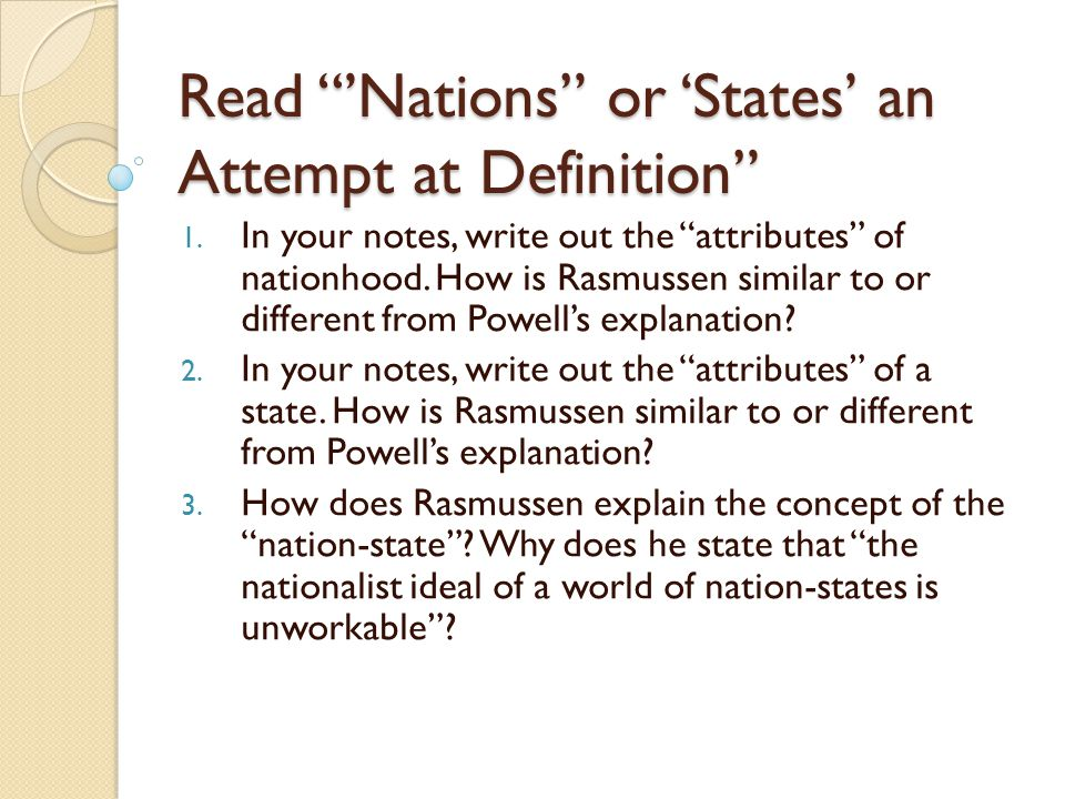 "Read ""'Nations"" or 'States' an Attempt at Definition"" 1. In your notes, write out the ""attributes"" of nationhood. How is Rasmussen similar to or diffe"