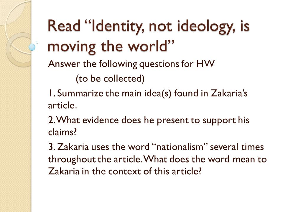 "Read ""Identity, not ideology, is moving the world"" Answer the following questions for HW (to be collected) 1. Summarize the main idea(s) found in Zaka"