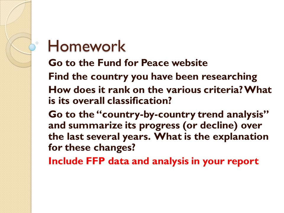 Homework Go to the Fund for Peace website Find the country you have been researching How does it rank on the various criteria? What is its overall cla