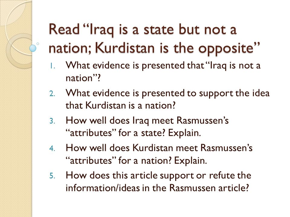 "Read ""Iraq is a state but not a nation; Kurdistan is the opposite"" 1. What evidence is presented that ""Iraq is not a nation""? 2. What evidence is pres"