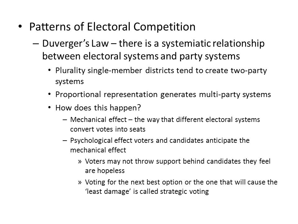 Patterns of Electoral Competition – Duverger's Law – there is a systemiatic relationship between electoral systems and party systems Plurality single-
