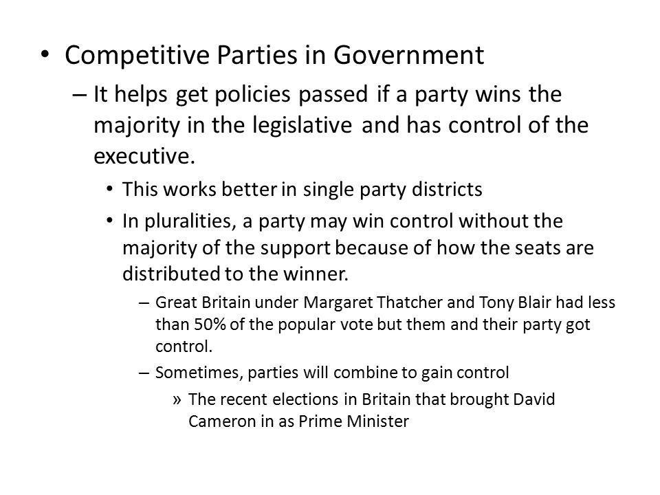 Competitive Parties in Government – It helps get policies passed if a party wins the majority in the legislative and has control of the executive. Thi