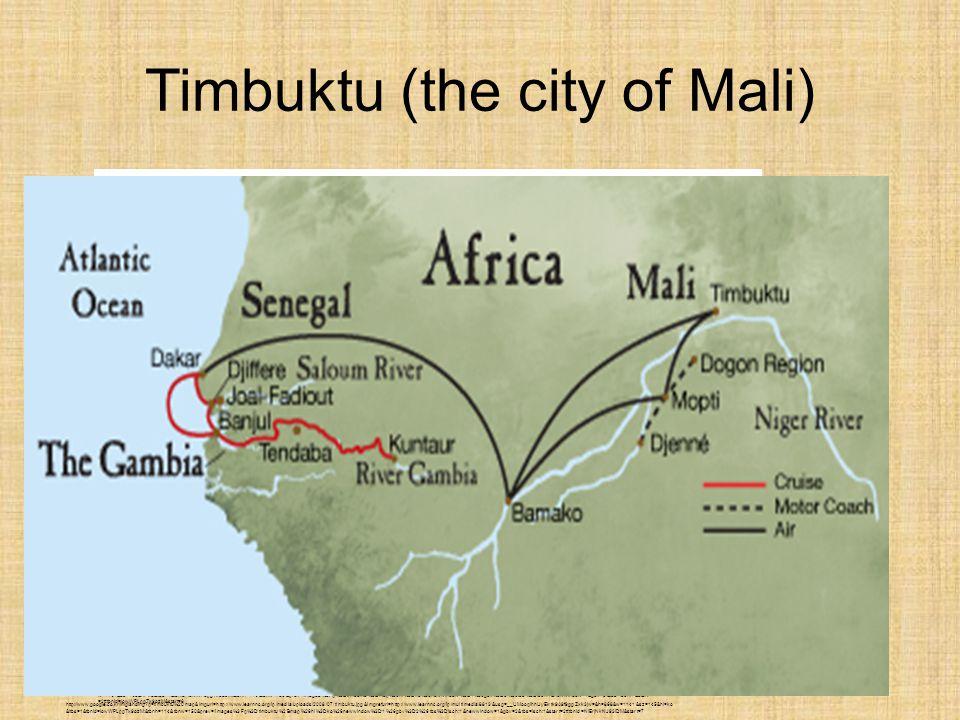 Timbuktu (the city of Mali) http://www.google.co.kr/imglanding q=timbuktu%20map&imgurl=http://www.learnnc.org/lp/media/uploads/2008/07/timbuktu.jpg&imgrefurl=http://www.learnnc.org/lp/multimedia/8813&usg=__UMooqIhhUyEktk9A9f9ggZxk3jw=&h=868& w=1141&sz=145&hl=ko&itbs=1&tbnid=iowWPLpgTx9ozM:&tbnh=114&tbnw=150&prev=/images%3Fq%3Dtimbuktu%2Bmap%26hl%3Dko%26newwindow%3D1%26gbv%3D2%26tbs%3Disch:1&newwindow=1&gbv=2&tbs=isch:1&start =2#tbnid=iowWPLpgTx9ozM&start=6 http://www.google.co.kr/imglanding q=timbuktu%20map&imgurl=http://www.learnnc.org/lp/media/uploads/2008/07/timbuktu.jpg&imgrefurl=http://www.learnnc.org/lp/multimedia/8813&usg=__UMooqIhhUyEktk9A9f9ggZxk3jw=&h=868&w=1141&sz=145&hl=ko &itbs=1&tbnid=iowWPLpgTx9ozM:&tbnh=114&tbnw=150&prev=/images%3Fq%3Dtimbuktu%2Bmap%26hl%3Dko%26newwindow%3D1%26gbv%3D2%26tbs%3Disch:1&newwindow=1&gbv=2&tbs=isch:1&start=2#tbnid=NlErjNkNJ93iDM&start=7