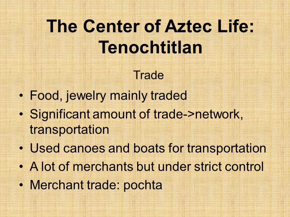 Food, jewelry mainly traded Significant amount of trade->network, transportation Used canoes and boats for transportation A lot of merchants but under
